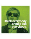 Andy Warhol - I think everybody should like everybody